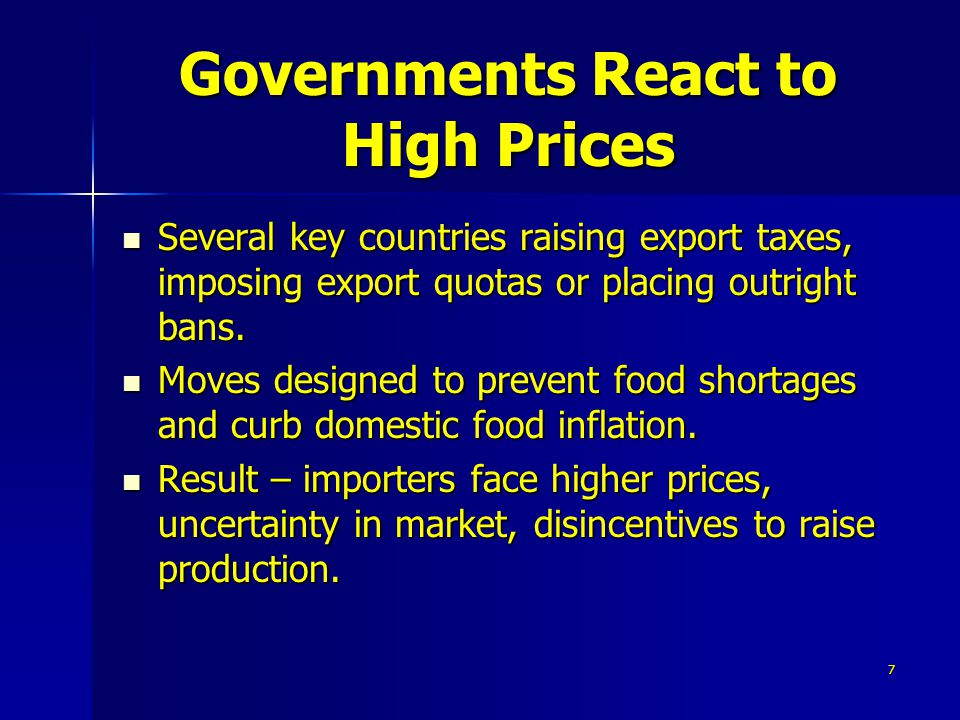 7 Governments React to High Prices Several key countries raising export taxes, imposing export quotas or placing outright bans.
