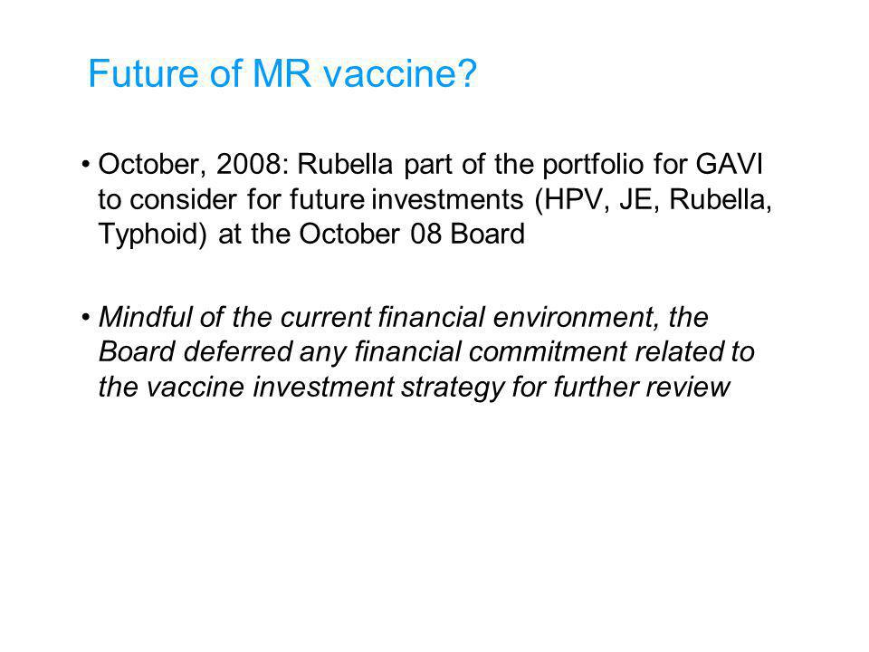 June, 2008: Rubella as part of GAVI investment strategy introduced to GAVI the Board (for endorsement, not financial decision) Rubella: cause of conge