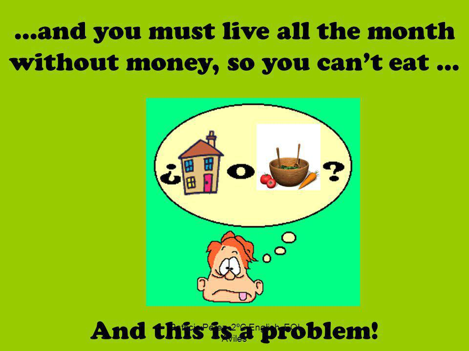 Patricia Pérez, 2ºC English, EOI Avilés...and you must live all the month without money, so you cant eat...