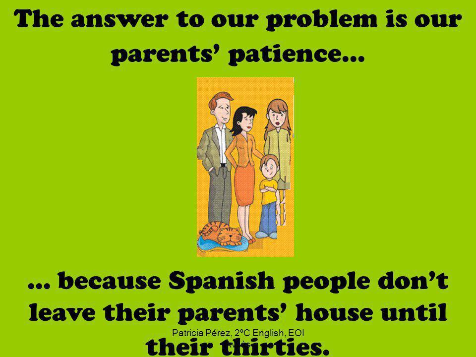 Patricia Pérez, 2ºC English, EOI Avilés The answer to our problem is our parents patience......
