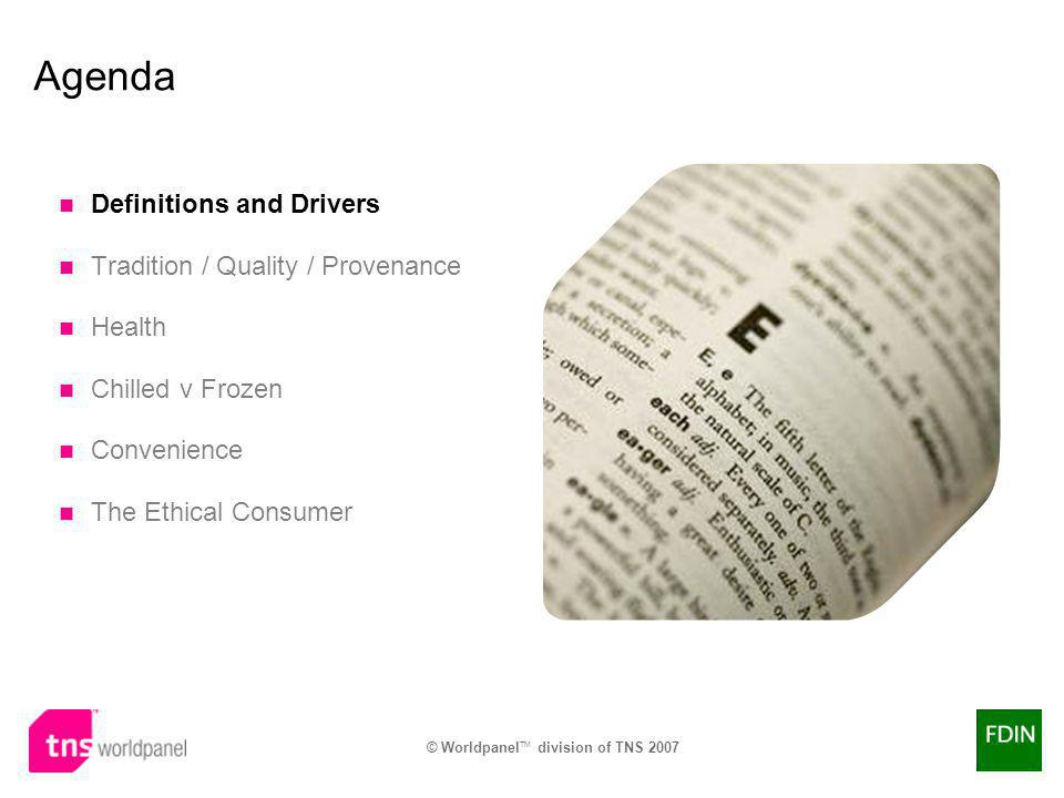 © Worldpanel TM division of TNS 2007 The Ethical Consumer Definitions and Drivers Reminders Tradition Quality Provenance Health Chilled v Frozen Convenience