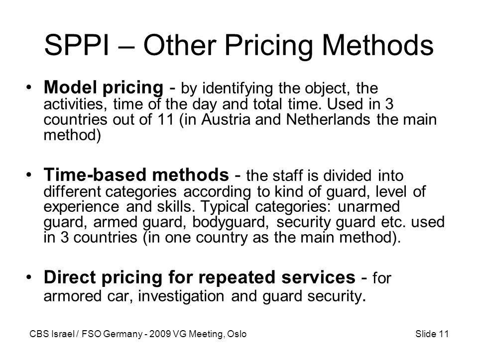 CBS Israel / FSO Germany - 2009 VG Meeting, OsloSlide 11 SPPI – Other Pricing Methods Model pricing - by identifying the object, the activities, time of the day and total time.