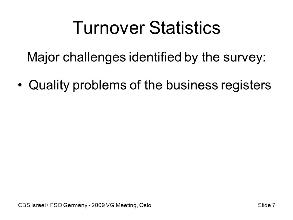 CBS Israel / FSO Germany - 2009 VG Meeting, OsloSlide 7 Turnover Statistics Quality problems of the business registers Major challenges identified by