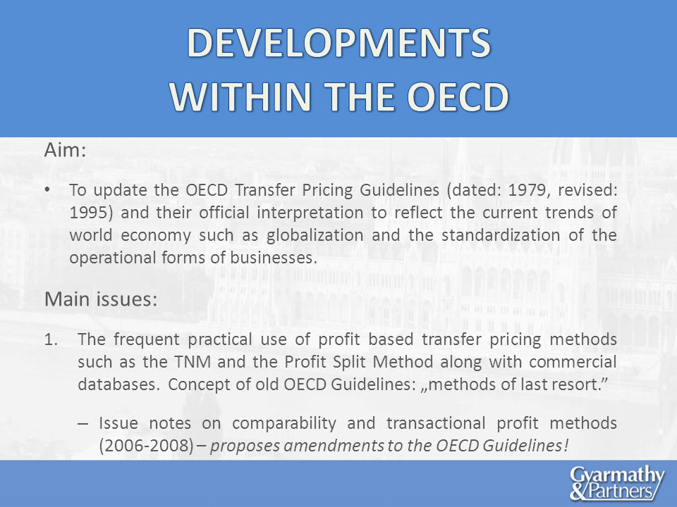 Aim: To update the OECD Transfer Pricing Guidelines (dated: 1979, revised: 1995) and their official interpretation to reflect the current trends of world economy such as globalization and the standardization of the operational forms of businesses.