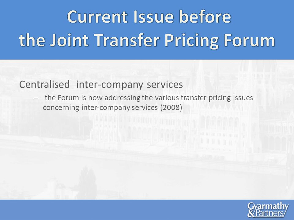 Centralised inter-company services – the Forum is now addressing the various transfer pricing issues concerning inter-company services (2008)
