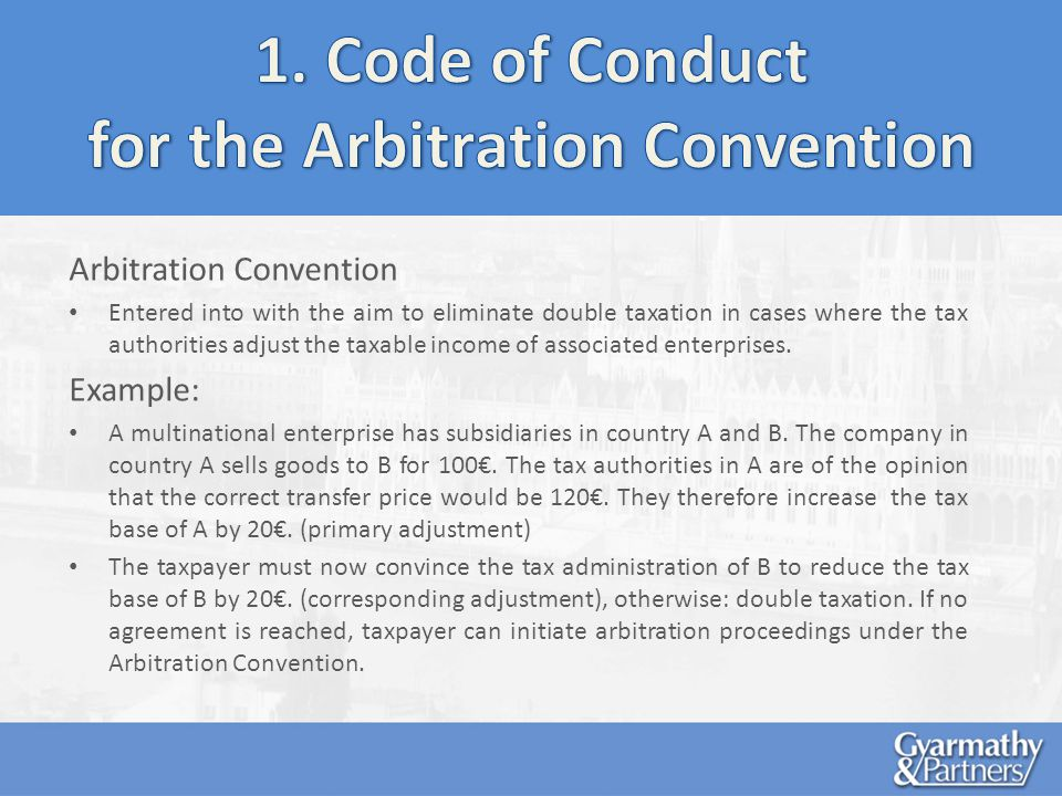Arbitration Convention Entered into with the aim to eliminate double taxation in cases where the tax authorities adjust the taxable income of associated enterprises.