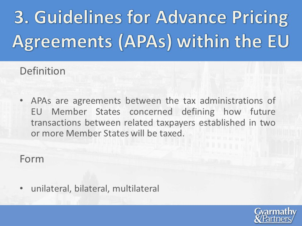 Definition APAs are agreements between the tax administrations of EU Member States concerned defining how future transactions between related taxpayers established in two or more Member States will be taxed.