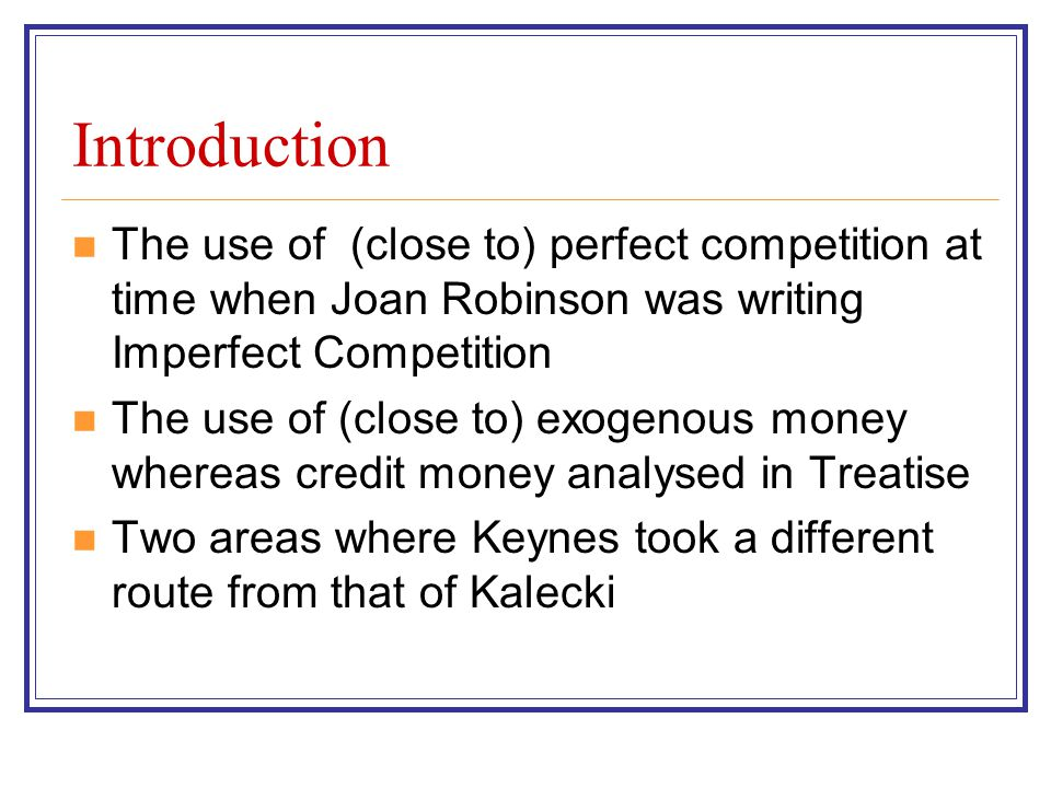 Competition The argument is not that imperfect competition required to provide explanation of unemployment, though helps with explanation of capacity underutilisation.