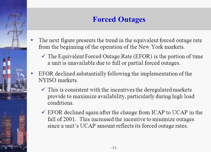 -15- Forced Outages The next figure presents the trend in the equivalent forced outage rate from the beginning of the operation of the New York markets.
