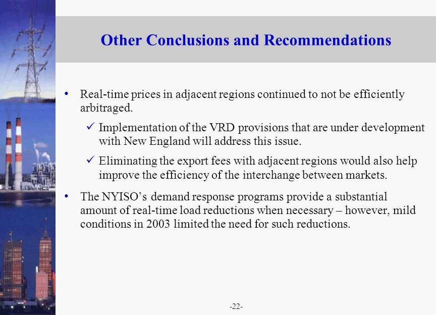 -22- Other Conclusions and Recommendations Real-time prices in adjacent regions continued to not be efficiently arbitraged.