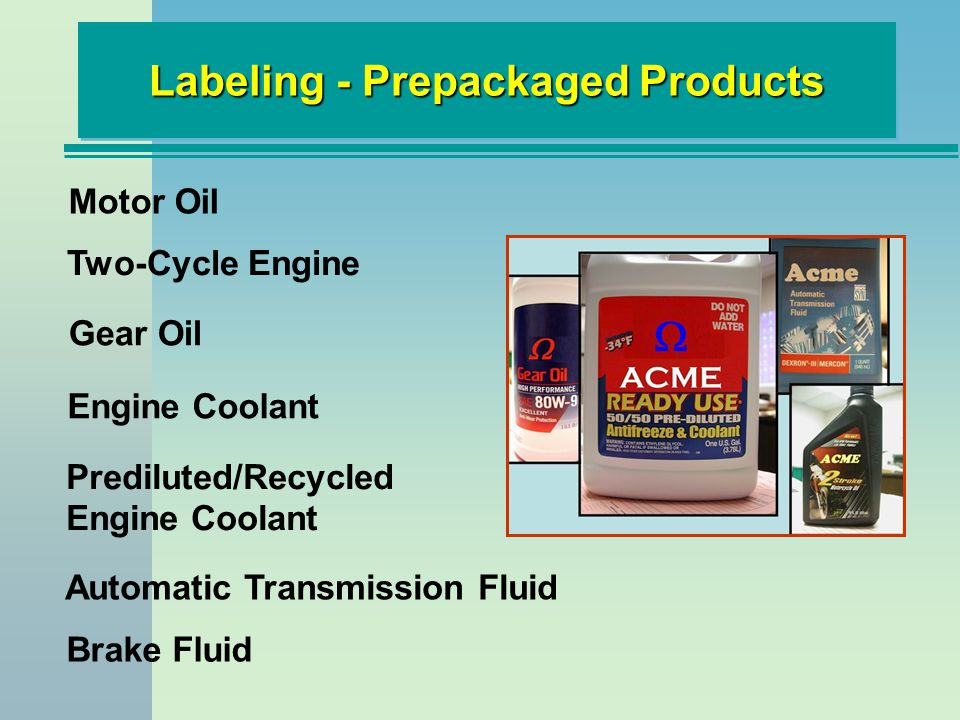 Labeling - Prepackaged Products Two-Cycle Engine Gear Oil Engine Coolant Prediluted/Recycled Engine Coolant Automatic Transmission Fluid Brake Fluid Motor Oil
