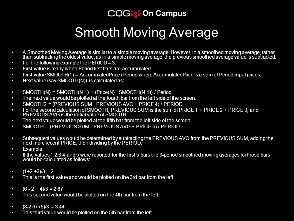 Smooth Moving Average A Smoothed Moving Average is similar to a simple moving average.