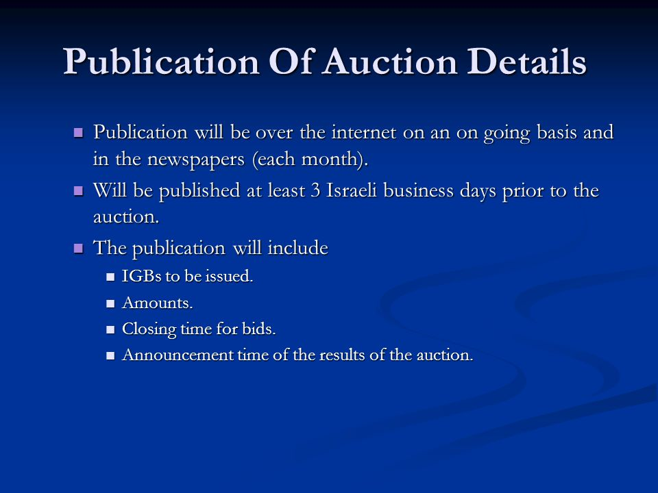 Publication Of Auction Details Publication will be over the internet on an on going basis and in the newspapers (each month). Publication will be over