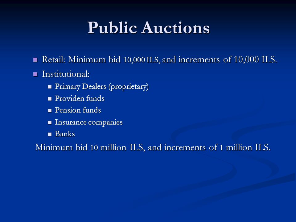 Public Auctions Retail: Minimum bid 10,000 ILS, and increments of 10,000 ILS. Retail: Minimum bid 10,000 ILS, and increments of 10,000 ILS. Institutio