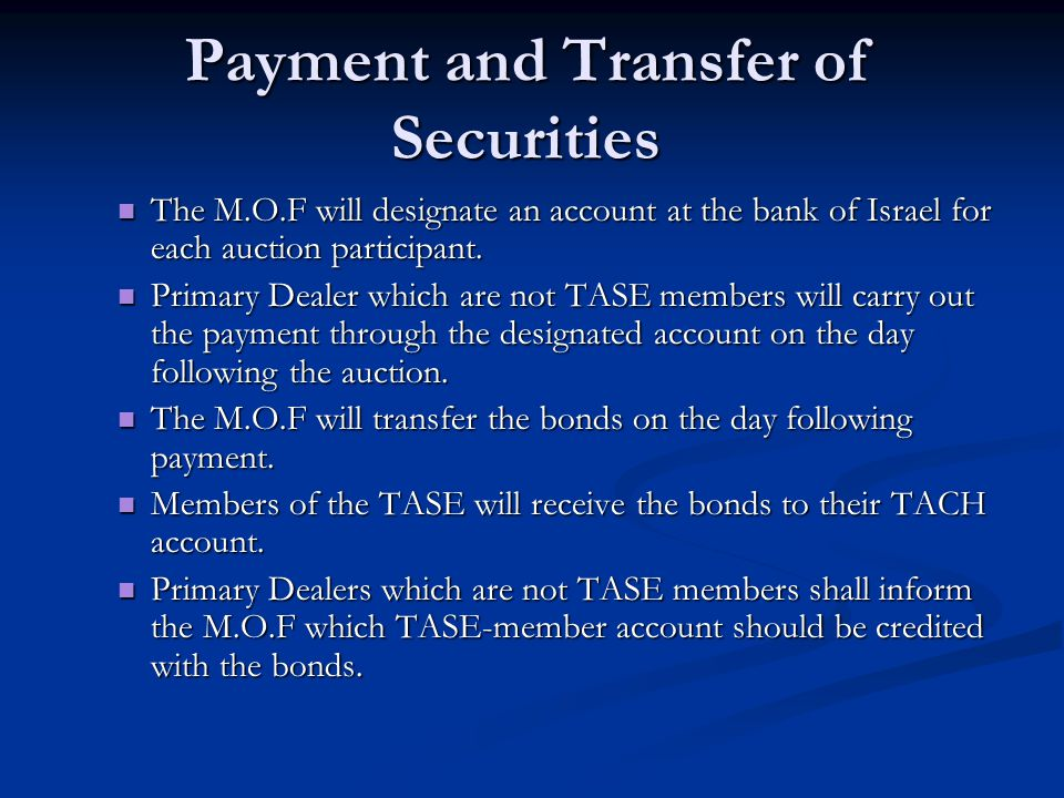 Payment and Transfer of Securities The M.O.F will designate an account at the bank of Israel for each auction participant.