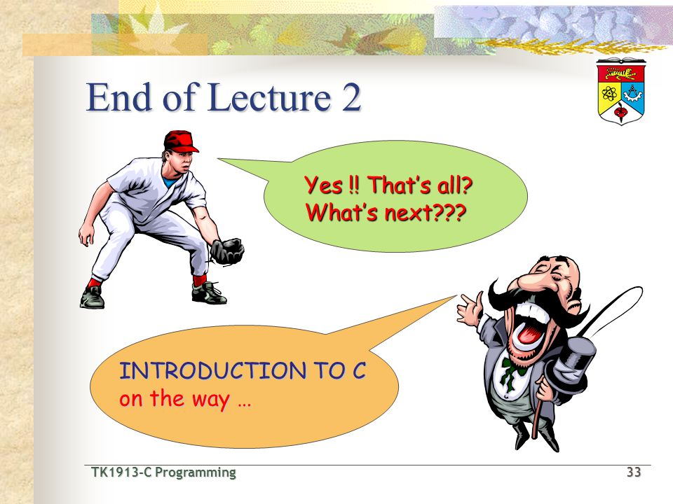 TK1913-C Programming33 TK1913-C Programming 33 End of Lecture 2 Yes !.