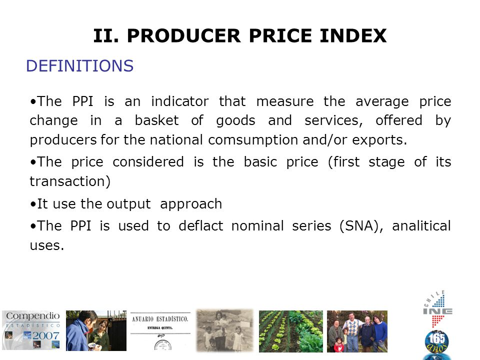DEFINITIONS The PPI is an indicator that measure the average price change in a basket of goods and services, offered by producers for the national comsumption and/or exports.