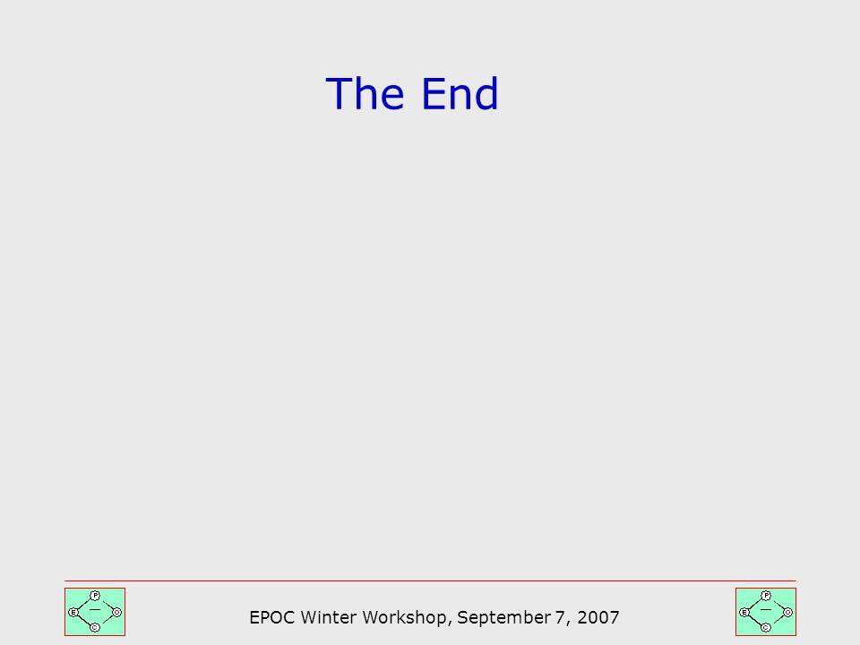 EPOC Winter Workshop, September 7, 2007 The End