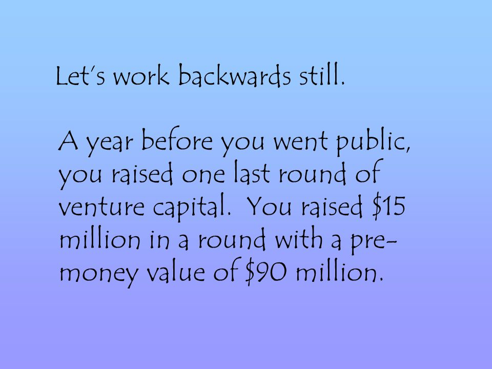 Lets work backwards still.