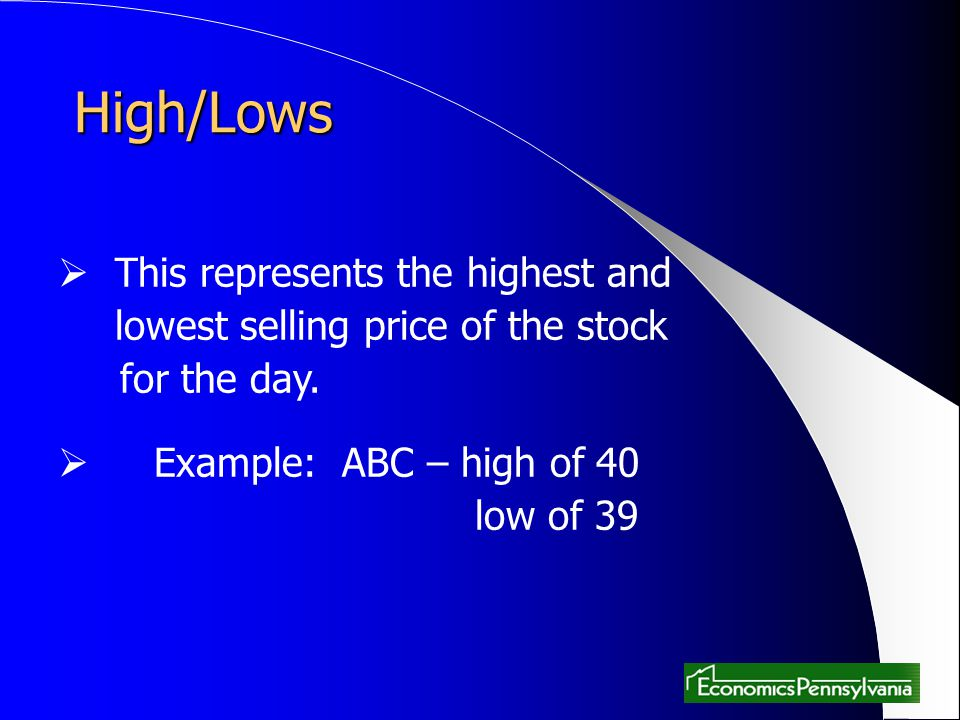 High/Lows This represents the highest and lowest selling price of the stock for the day. Example: ABC – high of 40 low of 39