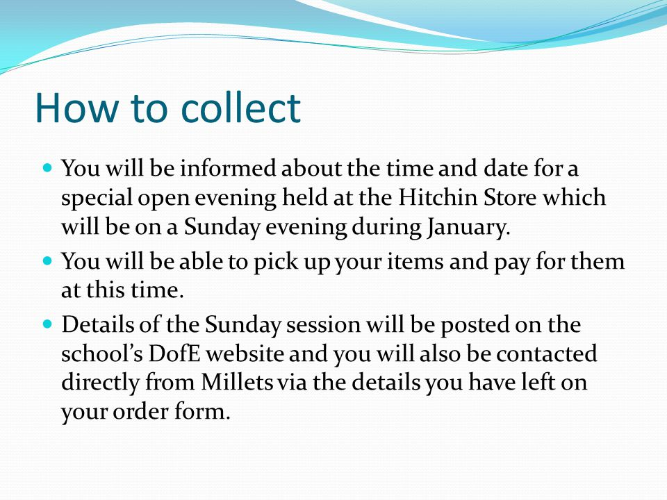 How to collect You will be informed about the time and date for a special open evening held at the Hitchin Store which will be on a Sunday evening during January.