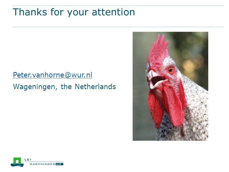 Thanks for your attention Peter.vanhorne@wur.nl Wageningen, the Netherlands