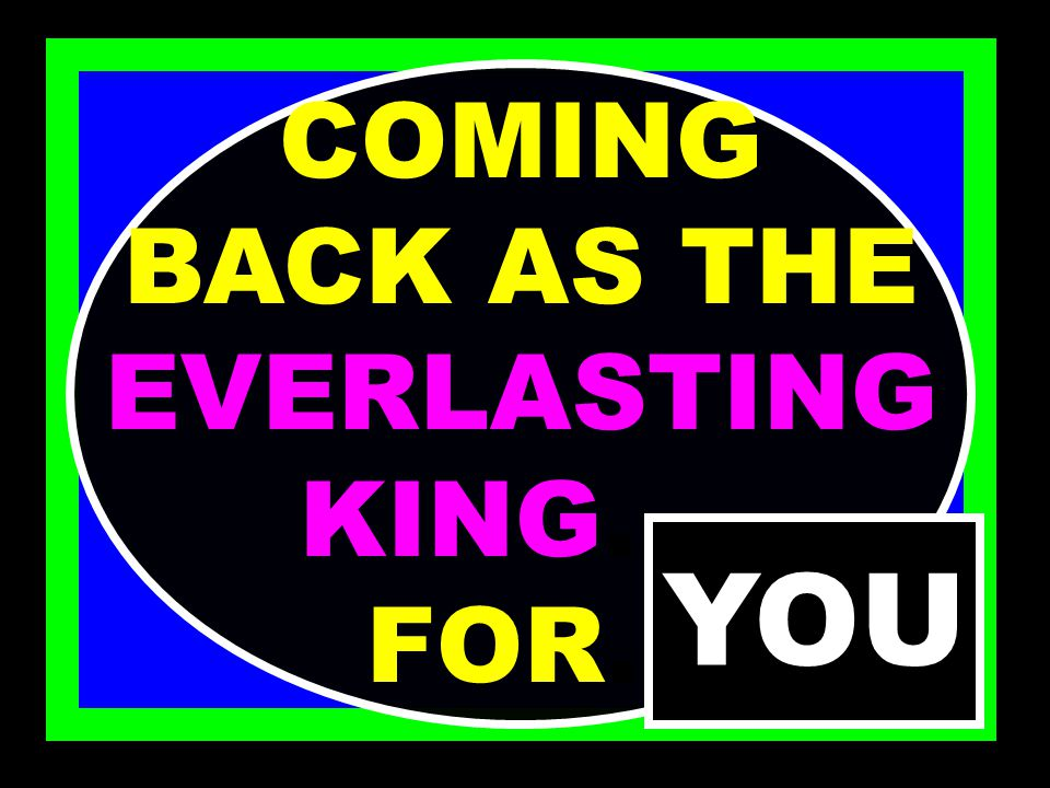 HE IS COMING BACK FOR YOU JN. 14 : 3