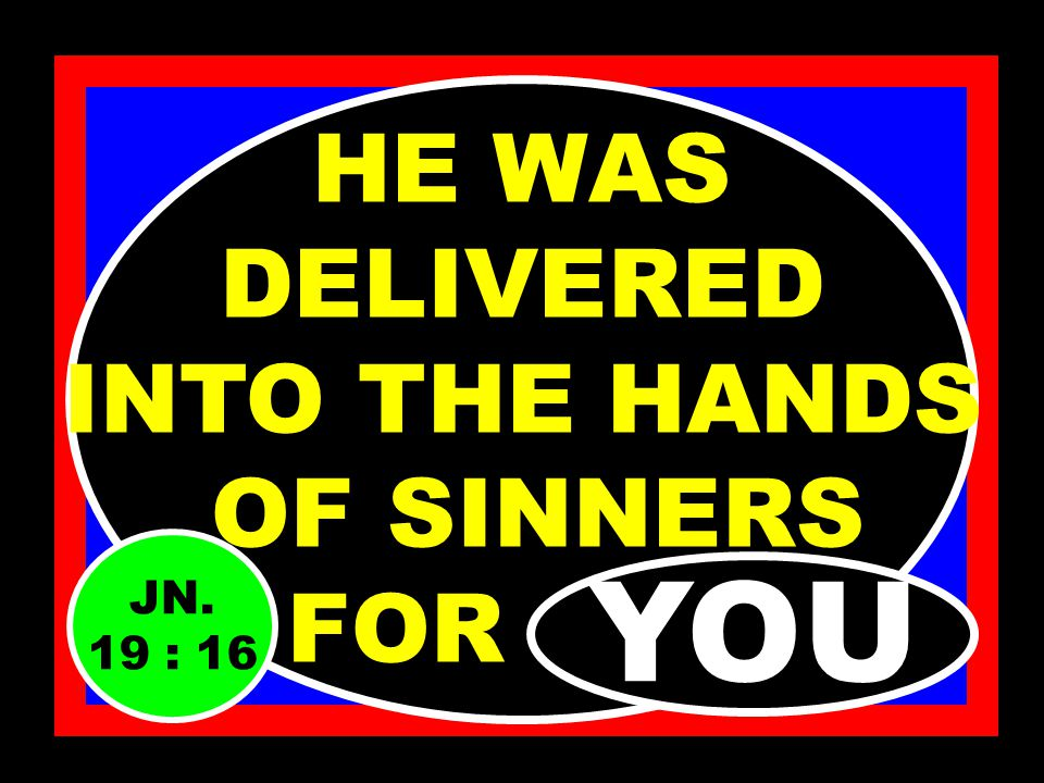 A MURDERER WAS PREFERRED TO HIM FOR ……… YOU LUKE. 23 : 17