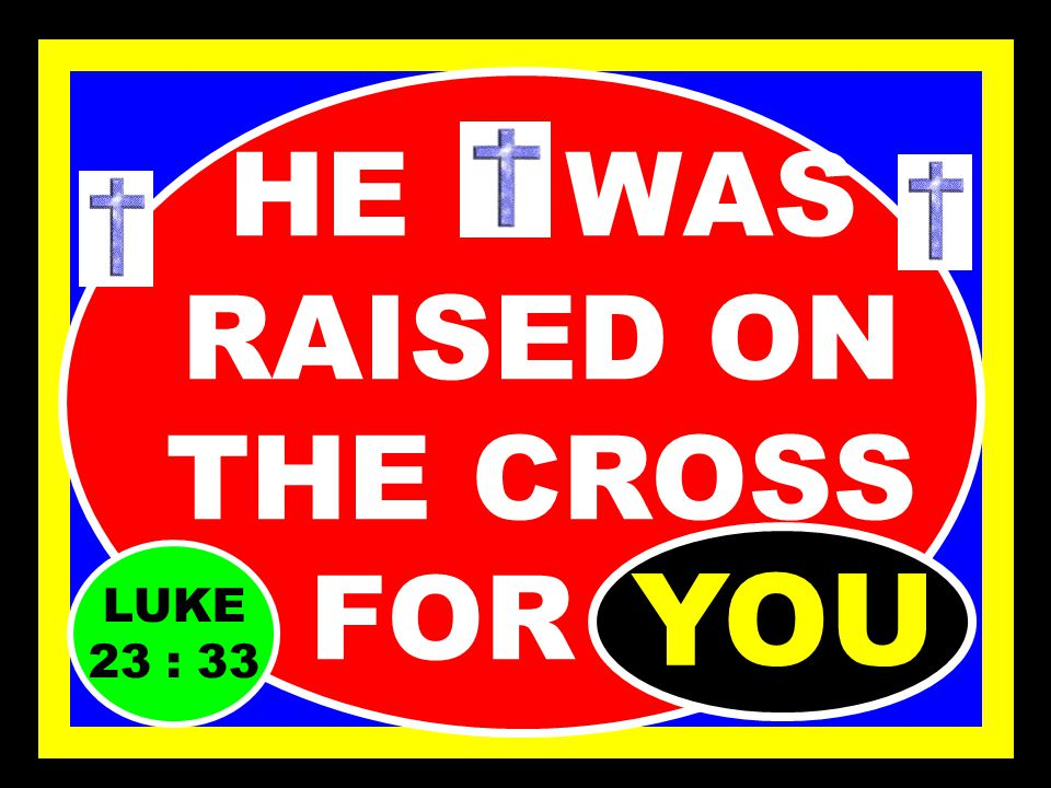 HE WAS CRUCIFIED FOR YOU JN. 19 : 23