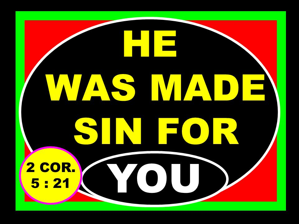 HE WAS GIVEN VINEGAR AS WATER TO DRINK FOR………. YOU JN. 19 : 29