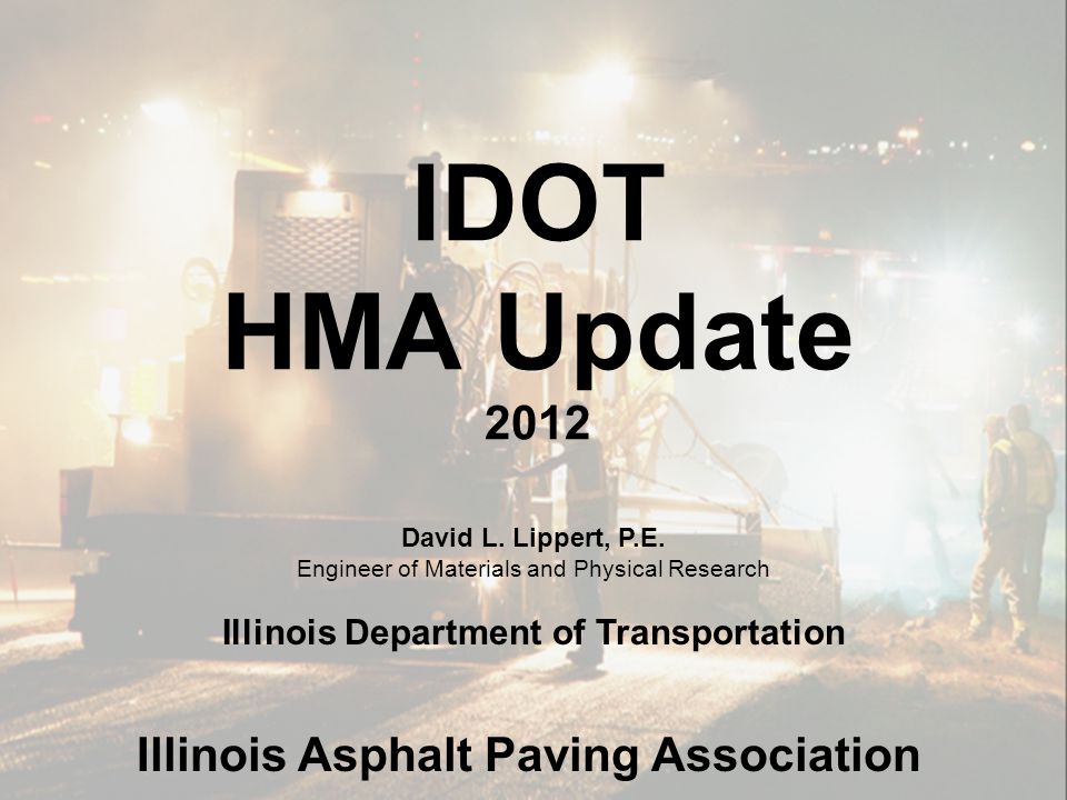 IDOT HMA Update 2012 David L. Lippert, P.E.