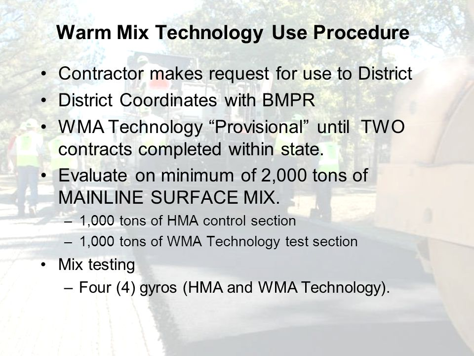 Warm Mix Technology Use Procedure Contractor makes request for use to District District Coordinates with BMPR WMA Technology Provisional until TWO contracts completed within state.