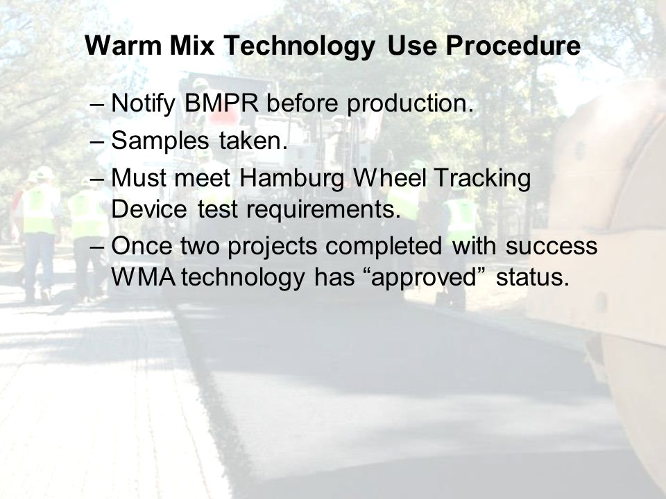 Warm Mix Technology Use Procedure –Notify BMPR before production.