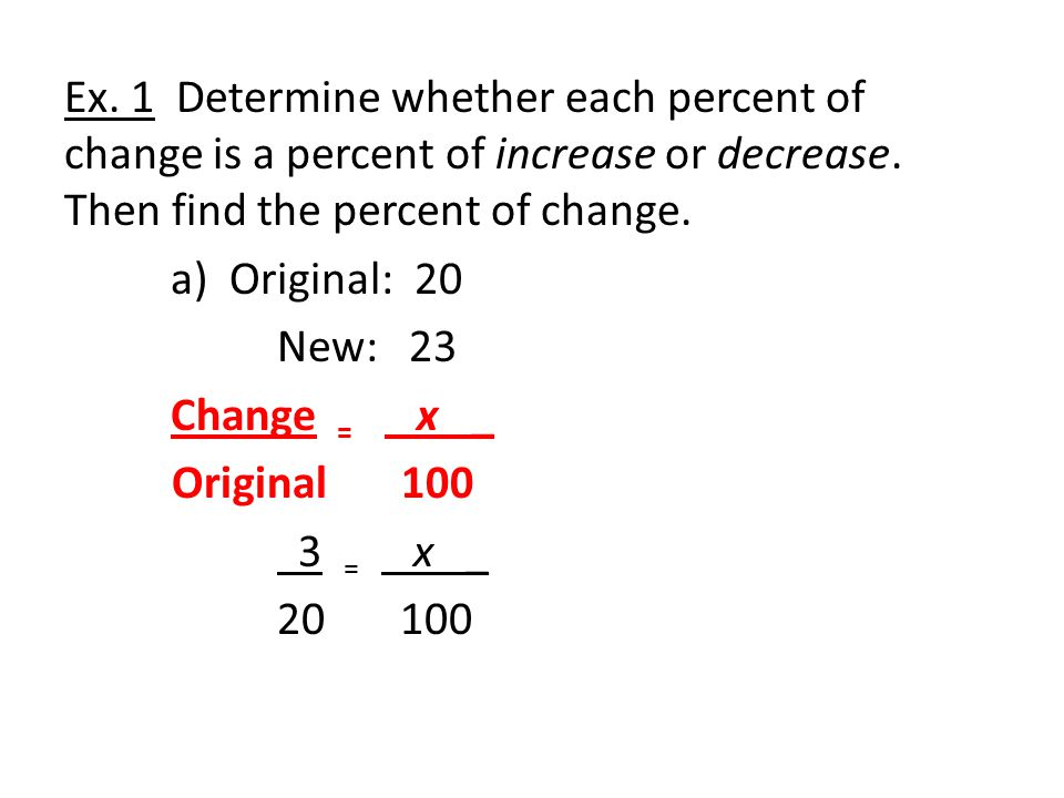 Ex.1 Determine whether each percent of change is a percent of increase or decrease.