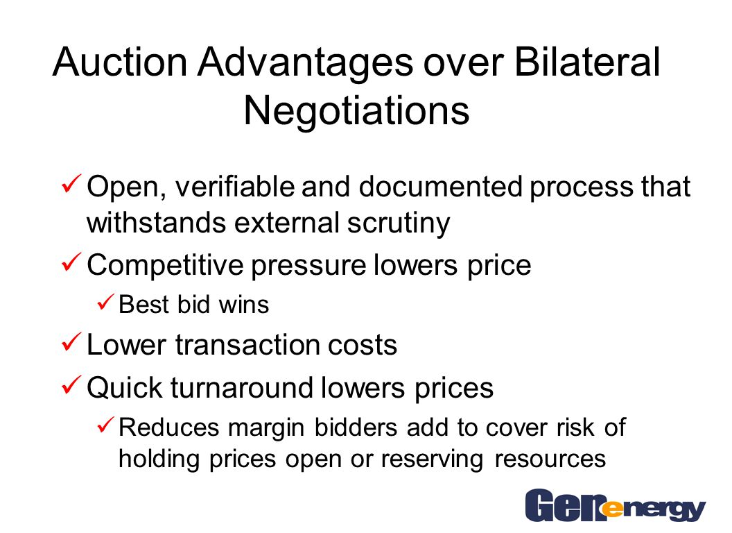 The Auction Process Works for Capacity and Energy Create Competition Rank Bids Select Winners Auction Process Post Your RFPs Internal Process One time effort to develop: Replicable process Standard contract Selection Criteria Preferred product(s) Supplier Bids They know the selection criteria Product is clearly defined 1 Day Auction Short time frame makes bids more competitive Responses