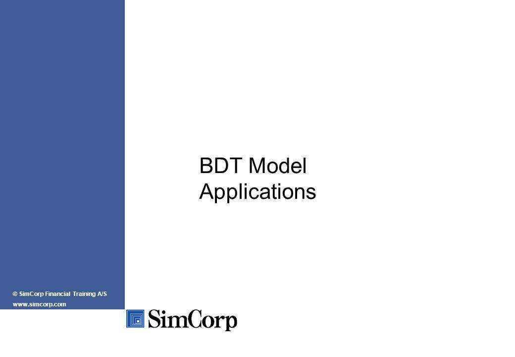 BDT Model Applications © SimCorp Financial Training A/S www.simcorp.com