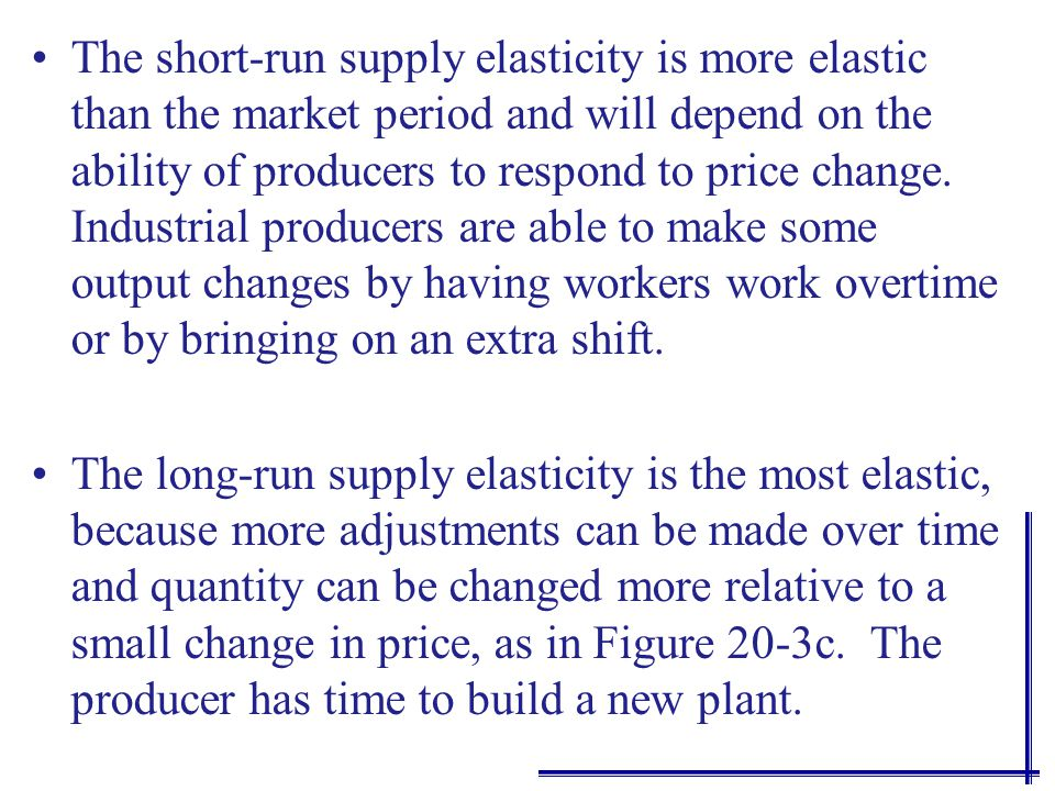 The market period is so short that elasticity of supply is inelastic; it could be almost perfectly inelastic or vertical. In this situation, it is vir