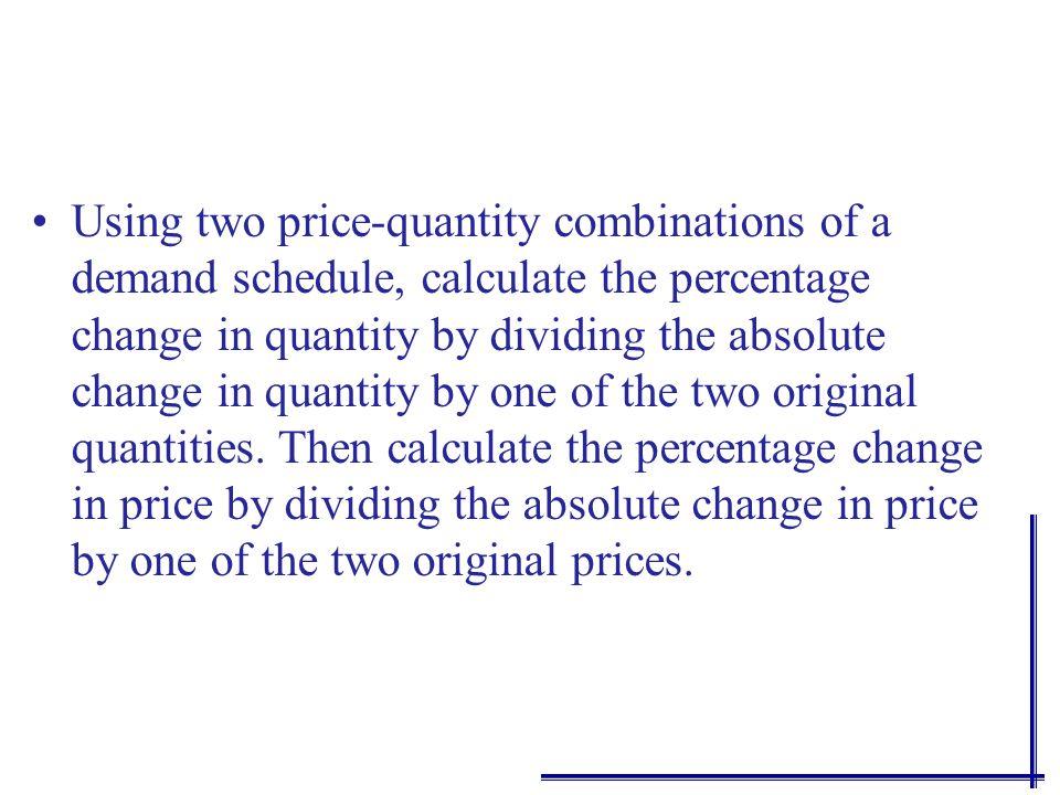 Price elasticity formula: change in quantity/percentage change in price. Or ε d = %Q d / %P Or: ε d = (Q d 2 -Q d 1 ) / ( P 2 -P 1 ) Q d 1 P 1