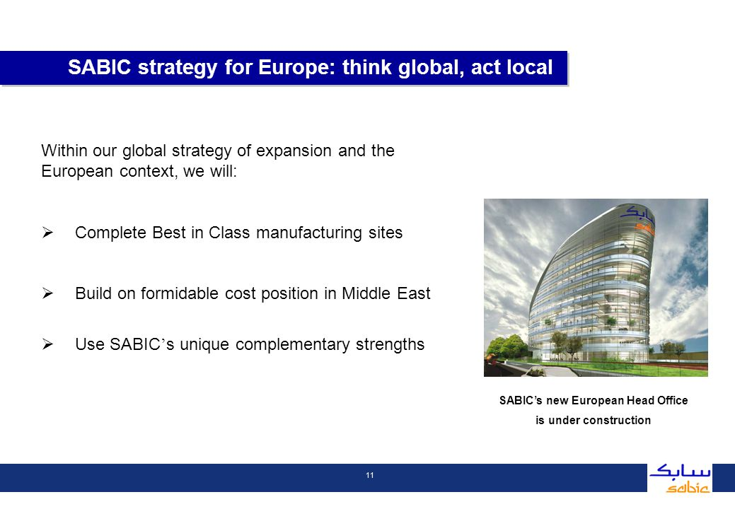 11 Within our global strategy of expansion and the European context, we will: Complete Best in Class manufacturing sites Build on formidable cost position in Middle East Use SABIC s unique complementary strengths SABIC strategy for Europe: think global, act local SABICs new European Head Office is under construction