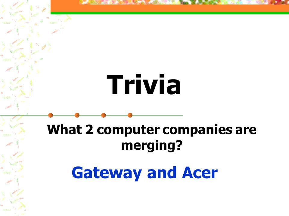 Trivia What 2 computer companies are merging? Gateway and Acer