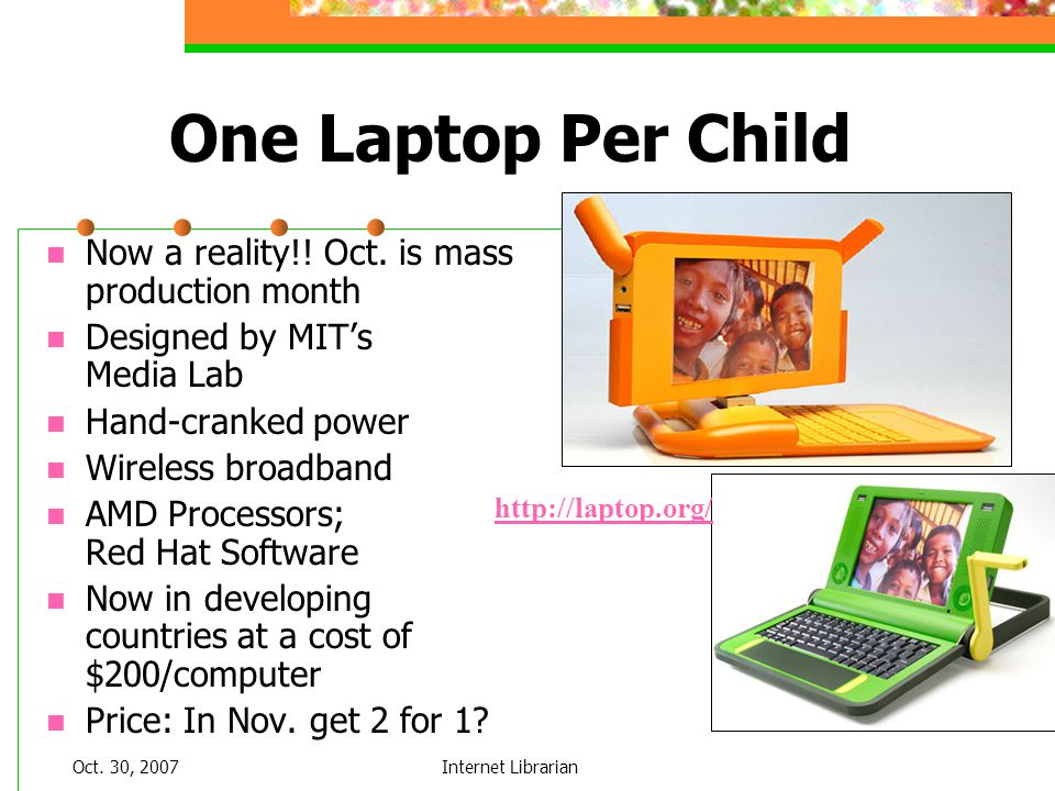Oct. 30, 2007Internet Librarian One Laptop Per Child Now a reality!.