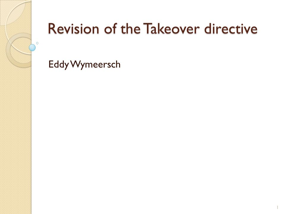 Revision of the Takeover directive Eddy Wymeersch 1