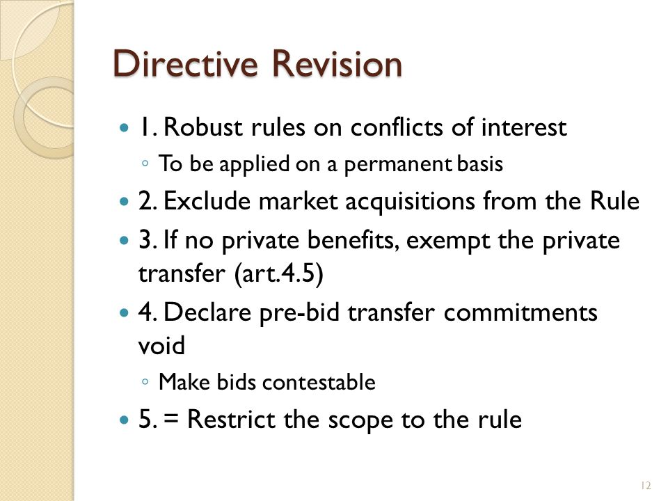 Directive Revision 1. Robust rules on conflicts of interest To be applied on a permanent basis 2. Exclude market acquisitions from the Rule 3. If no p