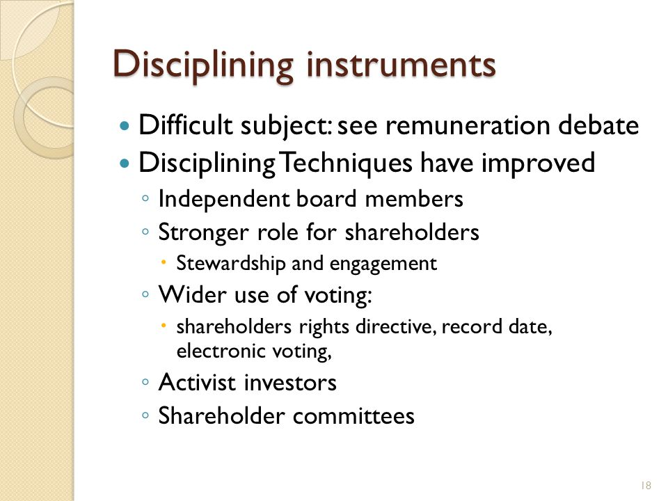 Disciplining instruments Difficult subject: see remuneration debate Disciplining Techniques have improved Independent board members Stronger role for