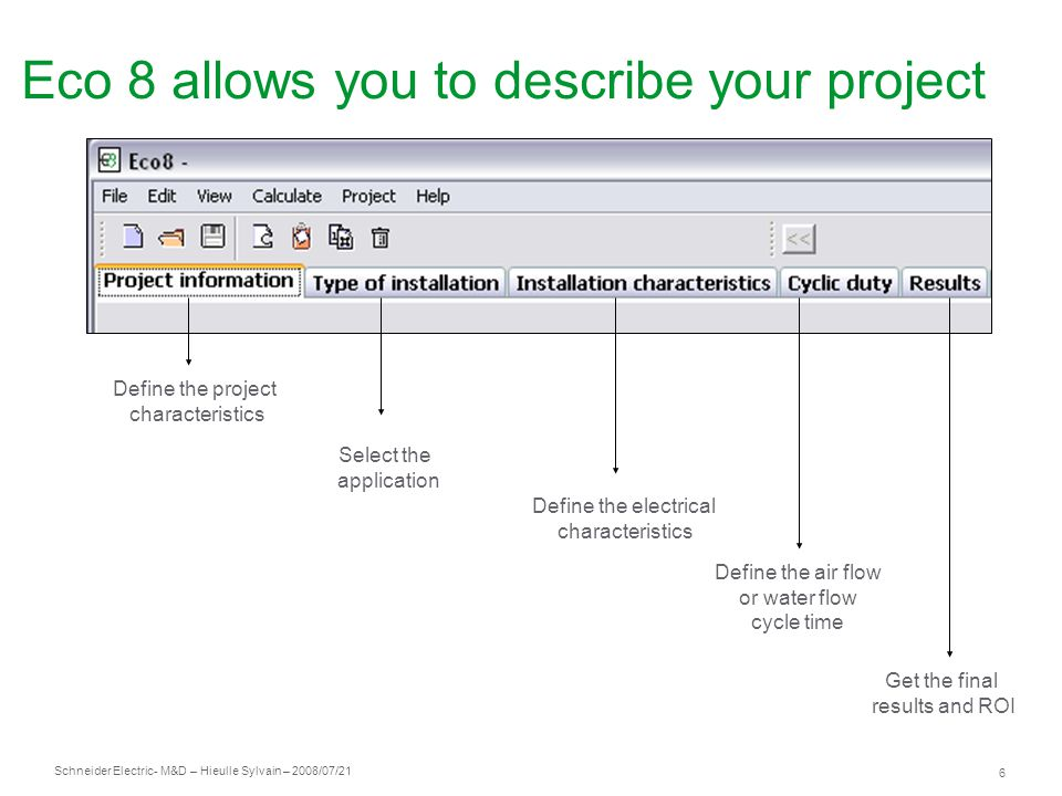 Schneider Electric 7 - M&D – Hieulle Sylvain – 2008/07/21 Step 1 : Define the project characteristics Fill all the boxes