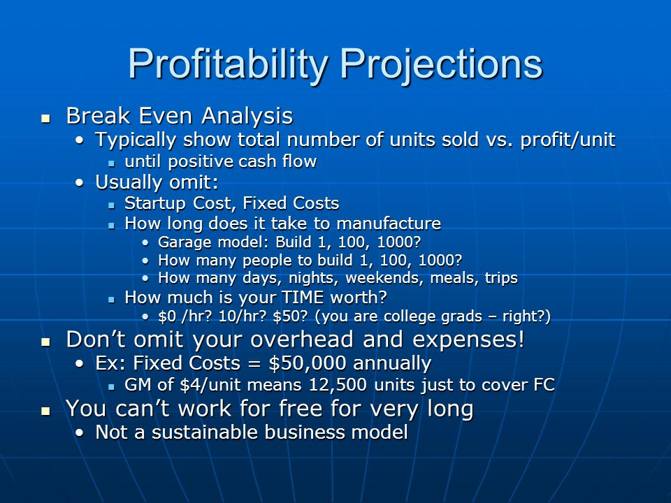 Profitability Projections Break Even Analysis Break Even Analysis Typically show total number of units sold vs.