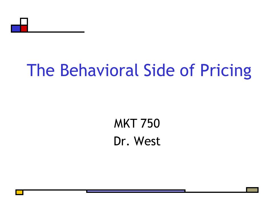The Behavioral Side of Pricing MKT 750 Dr. West