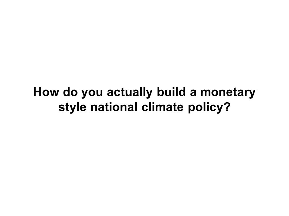 How do you actually build a monetary style national climate policy