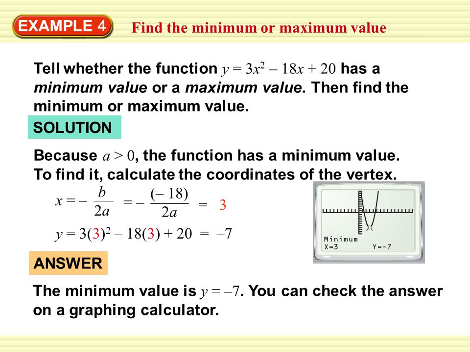 EXAMPLE 4 Find the minimum or maximum value Tell whether the function y = 3x 2 – 18x + 20 has a minimum value or a maximum value.