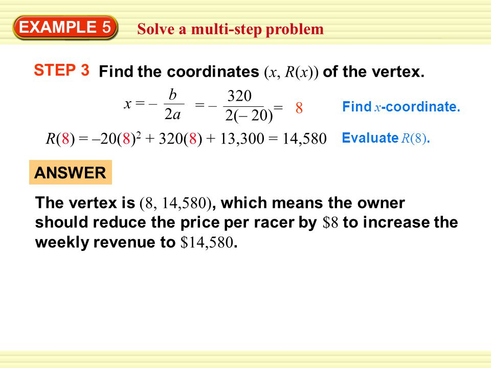EXAMPLE 5 Solve a multi-step problem STEP 3 Find the coordinates (x, R(x)) of the vertex.